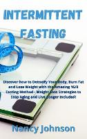 Intermittent Fasting: Discover how to Detoxify Your Body, Burn Fat and Lose Weight with the Amazing 16/8 Fasting Method - Weight Loss Strategies to Stop Aging and Live Longer Included! (Hardback)