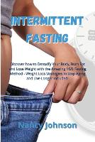 Intermittent Fasting: Discover how to Detoxify Your Body, Burn Fat and Lose Weight with the Amazing 16/8 Fasting Method - Weight Loss Strategies to Stop Aging and Live Longer Included! (Paperback)