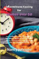 Intermittent Fasting for Women over 50: The Complete Guide to Slow Aging, Burn Fat, Balance Hormones and Lose Weight During Menopause- Detoxify Your Body with the 16/8 Fasting Method! (Paperback)