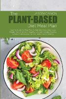 The Plant-Based Diet Meal Plan: How-To Guide To Meal Plan To Eat Well Every Day, Lose Weight Fast And Get A Healthy Life With Simple, Healthy, Whole-Food Recipes To Kick-Start Healthy Eating (Paperback)