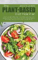 The Plant-Based Diet Meal Plan: How-To Guide To Meal Plan To Eat Well Every Day, Lose Weight Fast And Get A Healthy Life With Simple, Healthy, Whole-Food Recipes To Kick-Start Healthy Eating (Hardback)