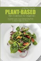 Plant-Based Diet Cookbook For Beginners: The Ultimate Guide To Easy Beginners Plant-Based Recipes For Healthy Eating And Natural Meal Plan To Reset & Energize Your Body (Paperback)