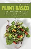 Plant-Based Diet Cookbook For Beginners: The Ultimate Guide To Easy Beginners Plant-Based Recipes For Healthy Eating And Natural Meal Plan To Reset & Energize Your Body (Hardback)