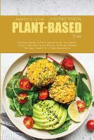 Understanding The Plant-Based Diet: Definitive Guide To Plant Based Foods For Healthy Weight Loss With Quick, Easy & Delicious Recipes For Busy People On A Plant Based Diet (Paperback)