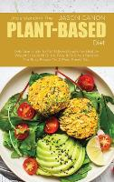 Understanding The Plant-Based Diet: Definitive Guide To Plant Based Foods For Healthy Weight Loss With Quick, Easy & Delicious Recipes For Busy People On A Plant Based Diet (Hardback)