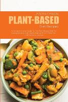 Plant-Based Diet Recipes: A Comprehensive Guide To The Plant-Based Diet For Losing Weight And Healthy Eating With A Meal Plan And Delicious Recipes (Paperback)