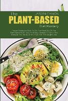 The Plant-Based Diet Mastery: Proven Strategies How To Get The Most Out Of The Plant Based With Tasty And Easy Recipes To Purify And Energize Your Body And A Meal Plan For Weight Loss (Paperback)
