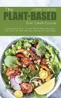 The Plant-Based Diet crash-course: An Essential Guide To The Best Way To Reset & Energize Your Body And Mind With Easy, Healthy Delicious Recipe (Hardback)