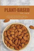 Plant-Based Diet Journal: A Practical And Effective Guide For Vegan And Vegetarian Eating With Easy And Fast Diet Recipes And A Meal Plan For Proven Weight Loss (Paperback)