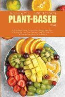 Mastering The Plant-Based Diet: A Simplified Guide To New Plant-Based Meal Plan, With Healthy Low-Carb Recipes That Will Help You To Change Your Body And Lifestyle (Paperback)