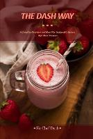 The Dash Way: A Complete Overview and Meal Plan Designed to Reduce High Blood Pressure (Paperback)