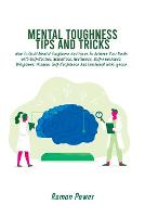 Mental Toughness Tips And Tricks: How To Build Mental Toughness And Focus To Achieve Your Goals with Self-Control, Relentless, Resilience, Self-Awareness, Willpower, Wisdom, Self-Confidence And Emotional Intelligence (Paperback)