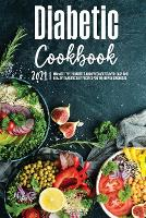 Diabetic Cookbook 2021: Manage Type 2 Diabetes and Prediabetes with Easy and Healthy Diabetic Diet Recipes for the Newly Diagnosed (Paperback)