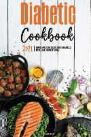 The Diabetic Cookbook for Beginners 2021: Simple and Easy Recipes for Balanced Meals and Healthy Living (Paperback)