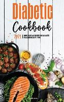 The Diabetic Cookbook for Beginners 2021: Simple and Easy Recipes for Balanced Meals and Healthy Living (Hardback)