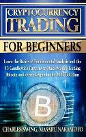 Cryptocurrency Trading for Beginners: Learn the Basics of Fundamental Analysis and the 13 Candlestick Patterns to Make Money Trading Bitcoin and other Crypto in the 2021 Bull Run (Hardback)
