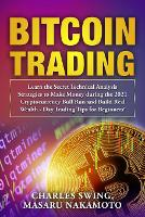 Bitcoin Trading: Learn the Secret Technical Analysis Strategies to Make Money during the 2021 Cryptocurrency Bull Run and Build Real Wealth - Day Trading Tips for Beginners! (Paperback)