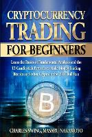 Cryptocurrency Trading for Beginners: Learn the Basics of Fundamental Analysis and the 13 Candlestick Patterns to Make Money Trading Bitcoin and other Crypto in the 2021 Bull Run (Paperback)