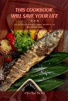 This Cookbook Will Save Your Life: Amazing & Easy Flavorful Dash Recipes That Will Put Your Hearth in Great Shape (Paperback)