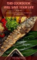 This Cookbook Will Save Your Life: Amazing and Easy Flavorful Dash Recipes That Will Put Your Hearth in Great Shape (Hardback)