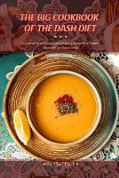 The Big Cookbook of the Dash Diet: A Cookbook Full of Safe and Effective Recipes to Manage Blood Pressure, Cholesterol, and Glucose Levels! (Paperback)