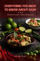 Everything You Need to Know About Dash: Weekly Meal Plan to Fight Hypertension (Paperback)
