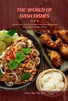 The World of Dash Dishes: Help Your Heart With This Nutritionist Designed Cookbook Made for Achieving a Healthier Lifestyle (Paperback)