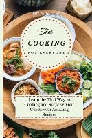 Thai Cooking for Everyone: Learn the Thai Way to Cooking and Surprise Your Guests with Amazing Recipes (Paperback)