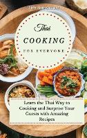 Thai Cooking for Everyone: Learn the Thai Way to Cooking and Surprise Your Guests with Amazing Recipes (Hardback)