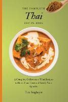 The Complete Thai Recipe Book: A Complete Collection of Thai Recipes to Boost Your Taste and Satisfy Your Appetite (Paperback)