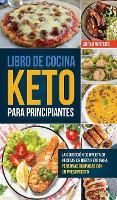 Libro de Cocina Keto Para Principiantes: La Coleccion Completa De Recetas De Dieta Keto Para Personas Ocupadas Con Un Presupuesto (Hardback)