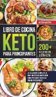 Libro de Cocina Keto Para Principiantes: La Coleccion Completa De 200+ Recetas De Dieta Keto Para Personas Ocupadas Con Un Presupuesto (Hardback)