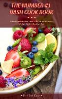 The Number #1 Dash Cook Book: You Won't Miss Salt With These Tasty Low Sodium Recipes Designed by Nutritionists for You (Hardback)