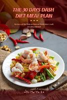 The 30 Day's Dash Diet Meal Plan: You Won't Miss Salt With These Tasty Low Sodium Recipes Designed by Nutritionists for You (Paperback)