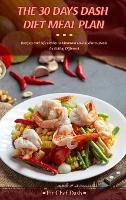 The 30 Day's Dash Diet Meal Plan: You Won't Miss Salt With These Tasty Low Sodium Recipes Designed by Nutritionists for You (Hardback)