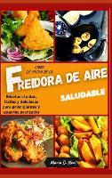 Libro de cocina de la freidora de aire saludable ( AIR FRYER COOKBOOK SPANISH VERSION): Recetas rapidas, faciles y deliciosas para principiantes y usuarios avanzados (Hardback)
