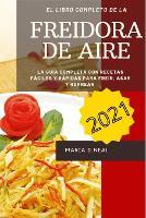 Libro de cocina de la freidora de aire 2021 (Air Fryer Cookbook SPANISH VERSION): La guia completa con recetas faciles y rapidas para freir, asar y hornear (Paperback)