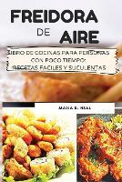 Freidora de aire (AIR FRYER COOKBOOK SPANISH VERSION): Libro de cocina para personas con poco tiempo: recetas faciles y suculentas (Paperback)