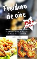 Freidora de aire ( AIR FRYER COOKBOOK SPANISH VERSION): Libro de cocina para personas con poco tiempo: recetas faciles y suculentas (Hardback)