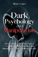 Dark Psychology and Manipulation: Discover Mind Control and Hypnosis Techniques, Master Your Mind, and Influence the Actions of Millions of People (Paperback)