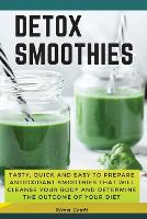 Detox Smoothies: Tasty, Quick and Easy to Prepare Antioxidant Smoothies That Will Cleanse Your Body and Determine the Outcome of Your Diet. 89 Smoothies with Pictures - 2021 01 (Paperback)