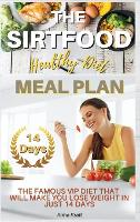 The Sirtfood Healthy Diet Meal Plan: The Famous VIP Diet That Will Make You Lose Weight in Just 14 Days. (Recipes with Pictures) - 2021 01 (Hardback)
