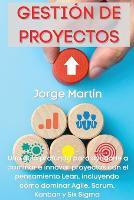 Gestion de Proyectos: Una guia profunda para ayudarle a dominar e innovar proyectos con el pensamiento Lean, incluyendo como dominar Agile, Scrum, Kanban y Six Sigma Project Management (Spanish Version) (Paperback)