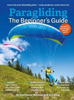 Paragliding The Beginner's Guide: The ultimate training manual for pilots worldwide (Paperback)