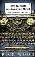 How to Write an Awesome Novel: From First Word to Final Draft (Paperback)
