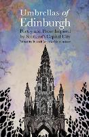Umbrellas of EdinburghPoetry and Prose Inspired by Scotland's Capital City
