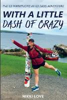 With A Little Dash Of Crazy: The 63 marathons in 63 days adventure (Paperback)