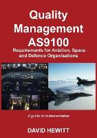 Quality Management : AS9100 Requirements for Aviation, Space and Defence Organisations: A guide to implementation (Paperback)
