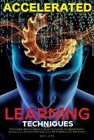 Accelerated Learning Techniques: Photographic Memory, Higher IQ, Boost Productivity and Speed Reading. Improve your Life Skills and Increase your Self Confidence and Self-Esteem