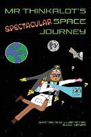 Mr Thinkalot's Spectacular Space Journey - Mr Thinkalot 2 (Paperback)